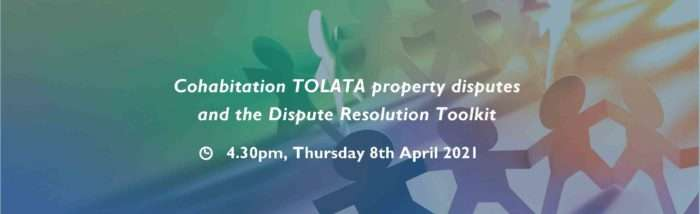 Join our live webinar, where our family law experts use case studies to analyse the benefits and drawbacks for our clients of Dispute Resolution in solving problems of Cohabitation TOLATA property disputes.